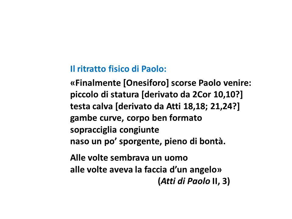 Il ritratto fisico di Paolo: «Finalmente [Onesiforo] scorse Paolo venire: piccolo di statura [derivato da 2Cor 10,10 ] testa calva [derivato da Atti 18,18; 21,24 ] gambe curve, corpo ben formato sopracciglia congiunte naso un po' sporgente, pieno di bontà.
